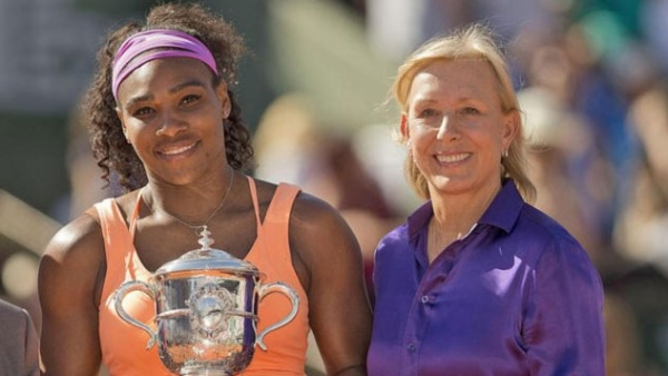 Serena Williams and Martina Navratilova.