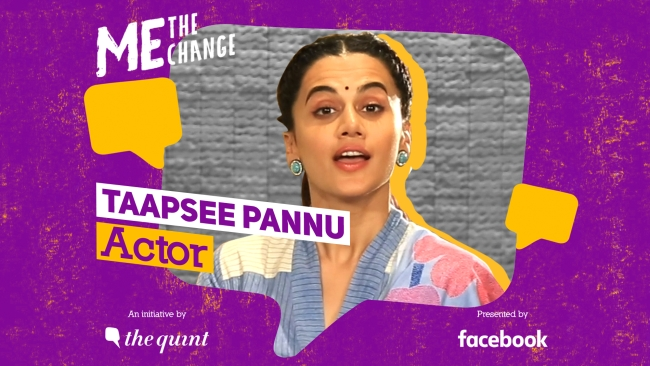 Taapsee Pannu on The Quint's Me, the Change campaign.