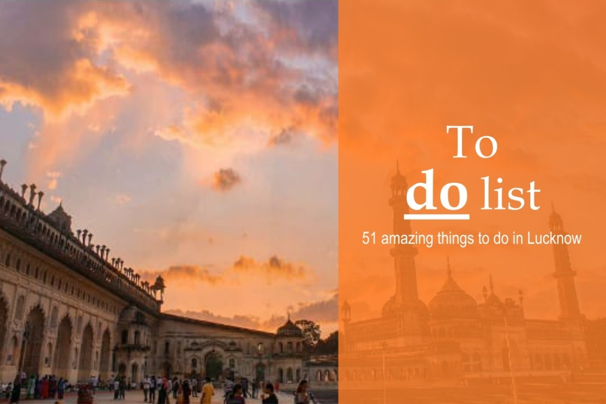 The ultimate checklist: Top 51 Things To Do In Lucknow